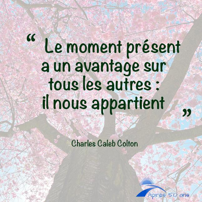 Le moment présent a un avantage sur tous les autres, il nous appartient
